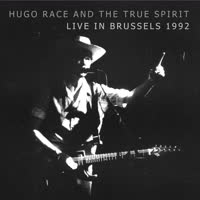 Hugo Race & The True Spirit - Live In Brussels 1992