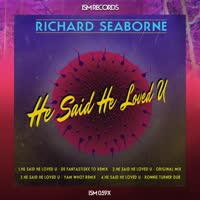 Richard Seaborne - He Said He Loved U (Remixes)