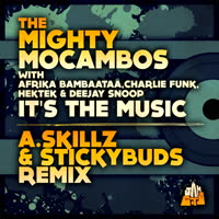 The Mighty Mocambos - It's the Music (A.Skillz & Stickybuds Remix) [feat. Afrika Bambaataa, Charlie Funk, Hektek & Deejay Snoop]