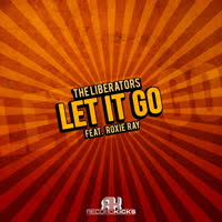 The Liberators - Let It Go (feat. Roxie Ray)