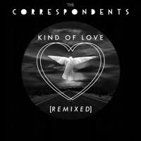 The Correspondents - Kind of Love Remixes