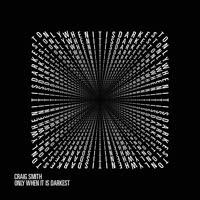 Craig Smith - Only When It Is Darkest EP